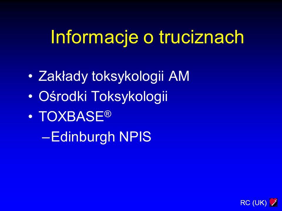 RC (UK) Informacje o truciznach Zakłady toksykologii AM Ośrodki Toksykologii TOXBASE ® –Edinburgh NPIS