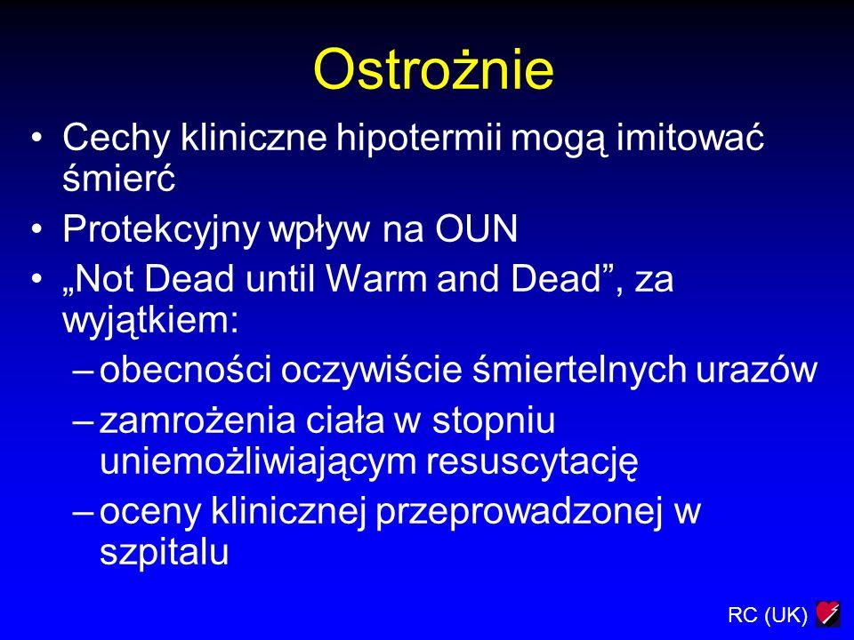 RC (UK) Ostrożnie Cechy kliniczne hipotermii mogą imitować śmierć Protekcyjny wpływ na OUN Not Dead until Warm and Dead, za wyjątkiem: –obecności oczy
