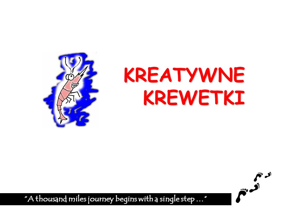 KREATYWNE KREWETKI A thousand miles journey begins with a single step …