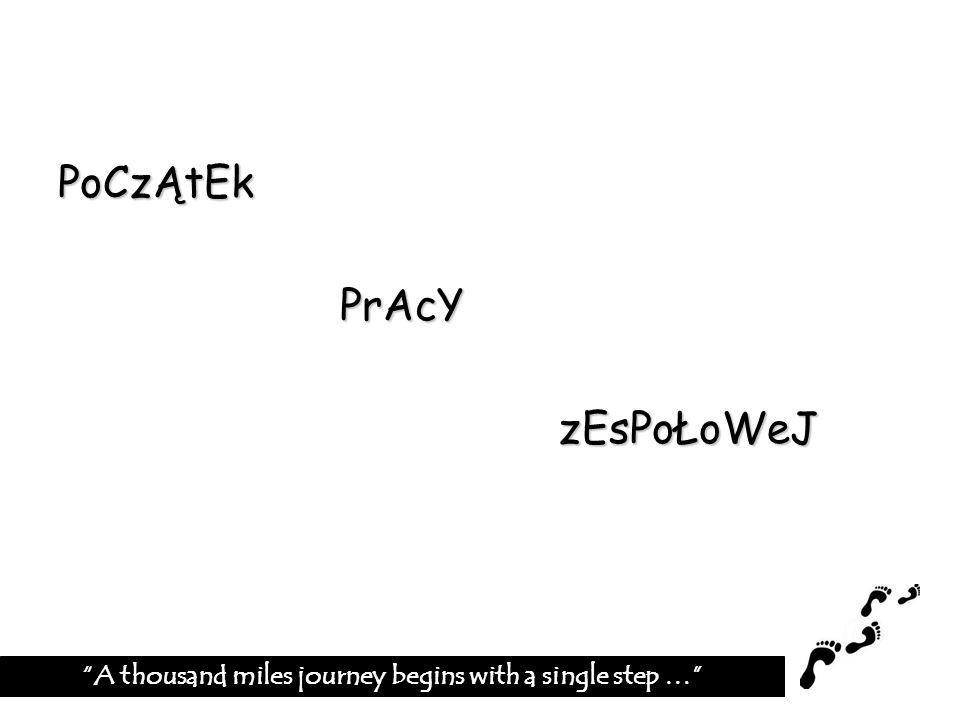 Małe stopy mały kłopot Duże stopy duży kłopot A thousand miles journey begins with a single step …