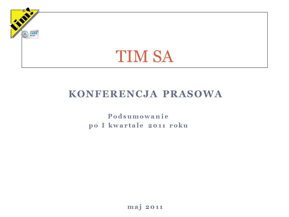 Podsumowanie po I kwartale 2011 roku TIM SA KONFERENCJA PRASOWA maj 2011