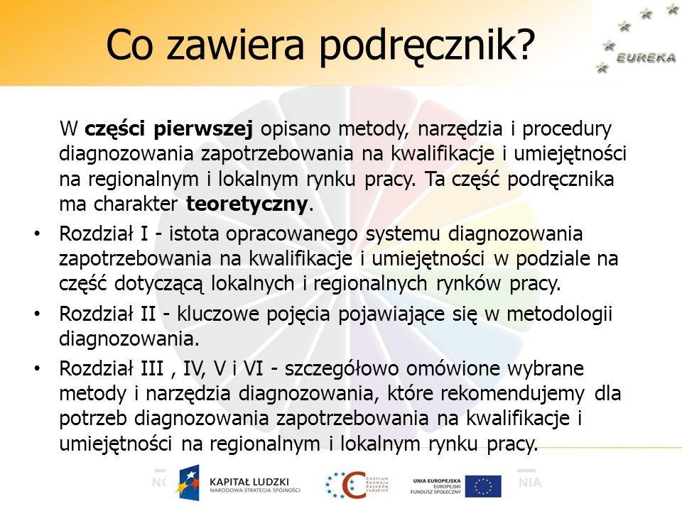 Co zawiera podręcznik? W części pierwszej opisano metody, narzędzia i procedury diagnozowania zapotrzebowania na kwalifikacje i umiejętności na region