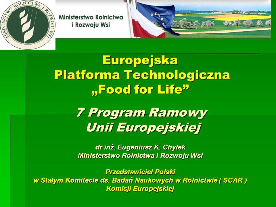 Europejska Platforma Technologiczna Food for Life 7 Program Ramowy Unii Europejskiej dr inż. Eugeniusz K. Chyłek Ministerstwo Rolnictwa i Rozwoju Wsi