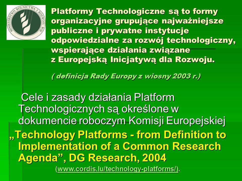 Platformy Technologiczne są to formy organizacyjne grupujące najważniejsze publiczne i prywatne instytucje odpowiedzialne za rozwój technologiczny, ws
