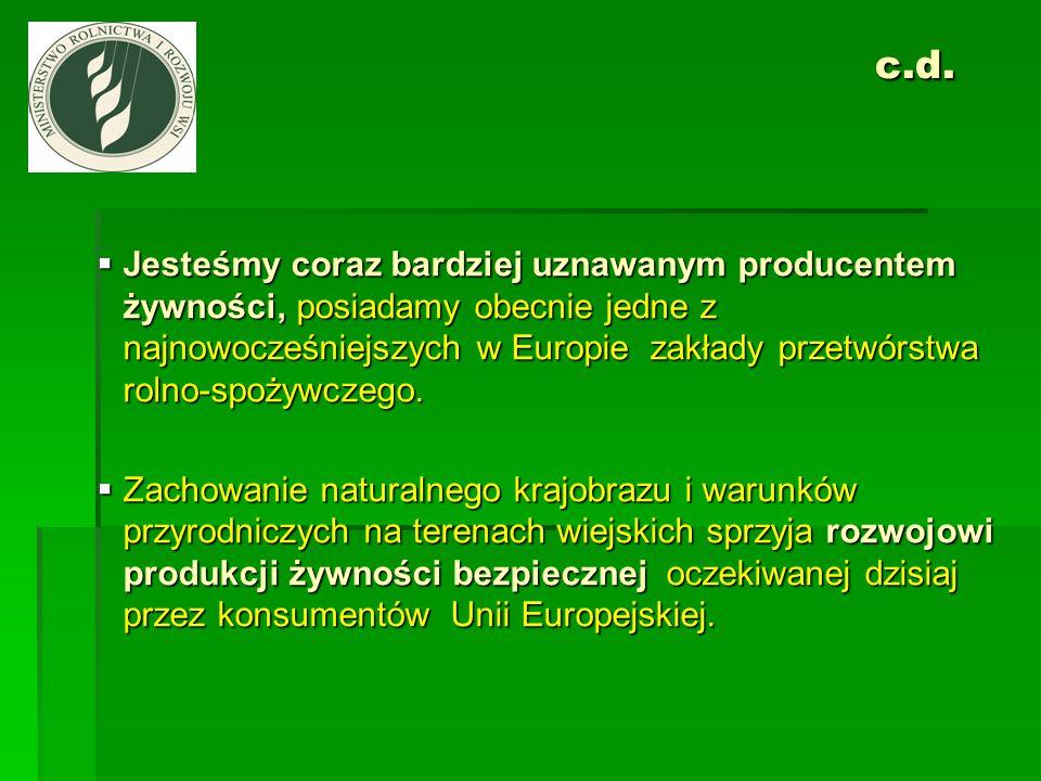 c.d. c.d. Jesteśmy coraz bardziej uznawanym producentem żywności, posiadamy obecnie jedne z najnowocześniejszych w Europie zakłady przetwórstwa rolno-