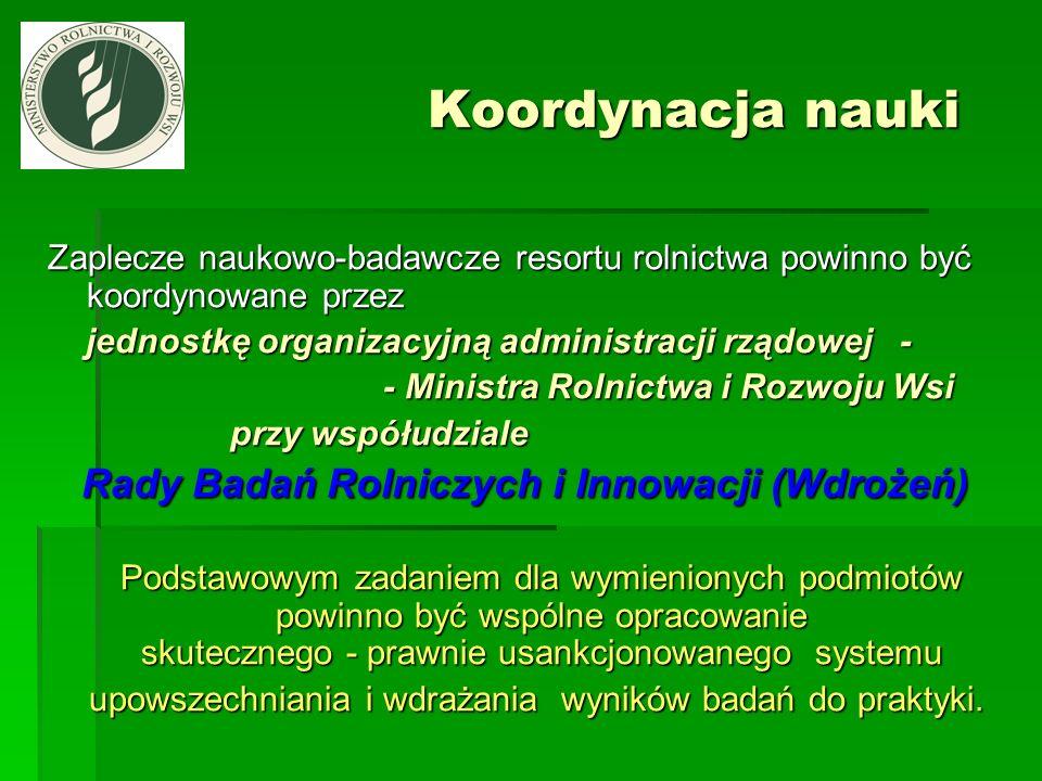 Koordynacja nauki Koordynacja nauki Zaplecze naukowo-badawcze resortu rolnictwa powinno być koordynowane przez jednostkę organizacyjną administracji r