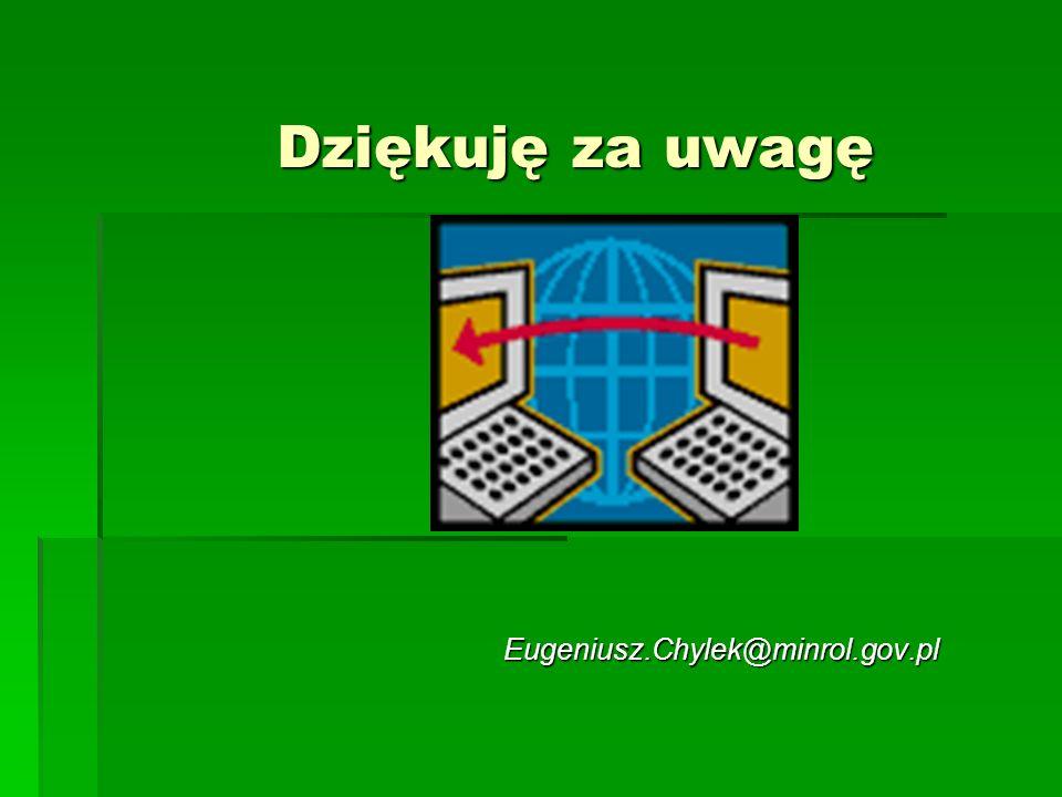 Dziękuję za uwagę Eugeniusz.Chylek@minrol.gov.pl Eugeniusz.Chylek@minrol.gov.pl