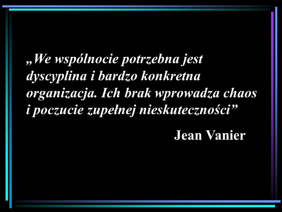 We wspólnocie potrzebna jest dyscyplina i bardzo konkretna organizacja. Ich brak wprowadza chaos i poczucie zupełnej nieskuteczności Jean Vanier