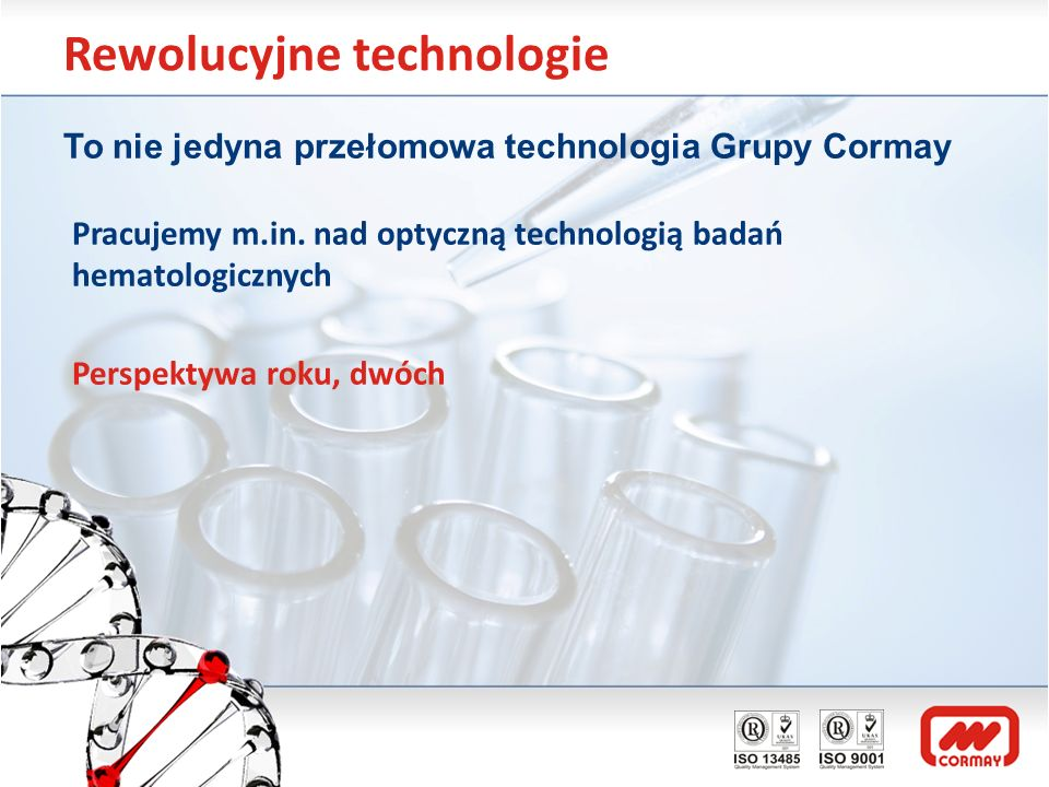 Rewolucyjne technologie To nie jedyna przełomowa technologia Grupy Cormay Pracujemy m.in. nad optyczną technologią badań hematologicznych Perspektywa