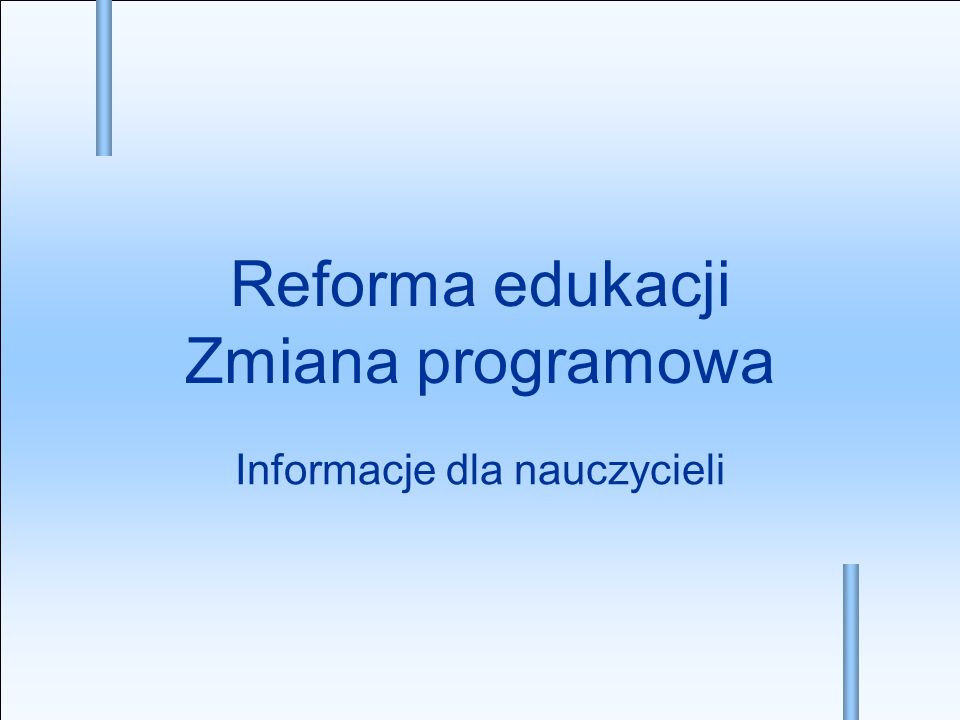 Reforma edukacji Zmiana programowa Informacje dla nauczycieli