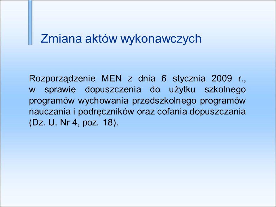 Zmiana aktów wykonawczych Rozporządzenie MEN z dnia 6 stycznia 2009 r., w sprawie dopuszczenia do użytku szkolnego programów wychowania przedszkolnego