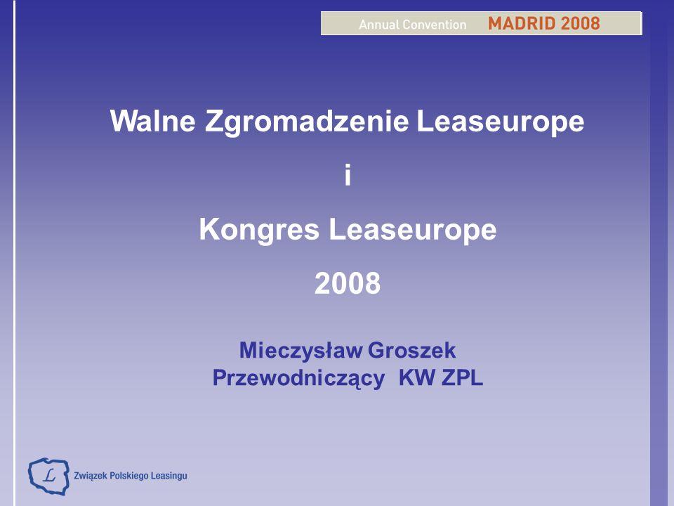 Walne Zgromadzenie Leaseurope i Kongres Leaseurope 2008 Mieczysław Groszek Przewodniczący KW ZPL