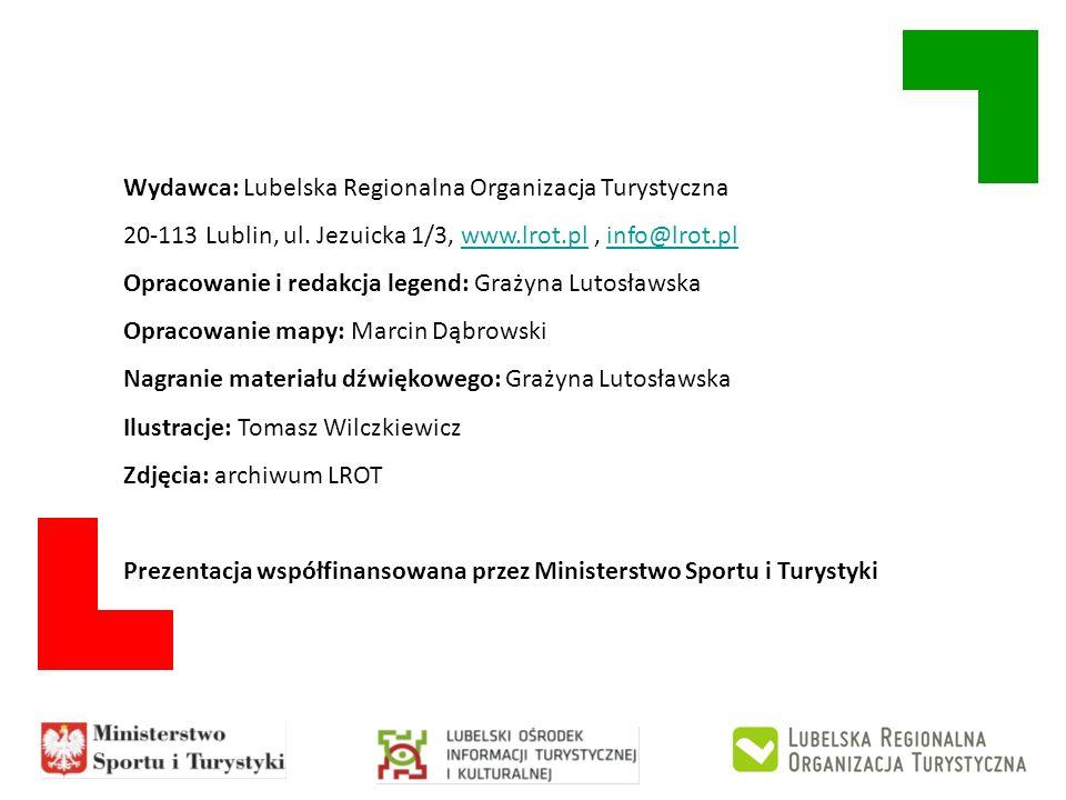 Wydawca: Lubelska Regionalna Organizacja Turystyczna 20-113 Lublin, ul. Jezuicka 1/3, www.lrot.pl, info@lrot.plwww.lrot.plinfo@lrot.pl Opracowanie i r
