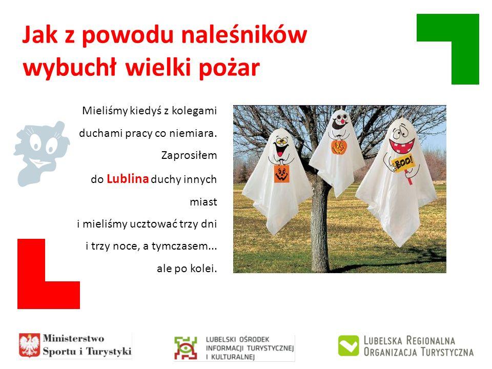 Mieliśmy kiedyś z kolegami duchami pracy co niemiara. Zaprosiłem do Lublina duchy innych miast i mieliśmy ucztować trzy dni i trzy noce, a tymczasem..