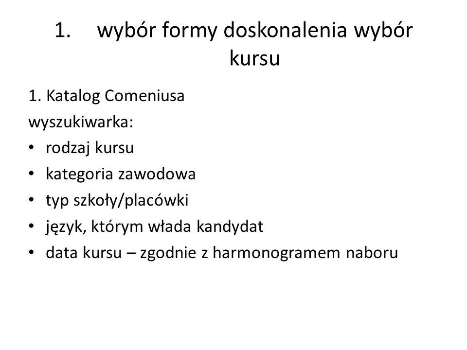 1.wybór formy doskonalenia wybór kursu 1. Katalog Comeniusa wyszukiwarka: rodzaj kursu kategoria zawodowa typ szkoły/placówki język, którym włada kand