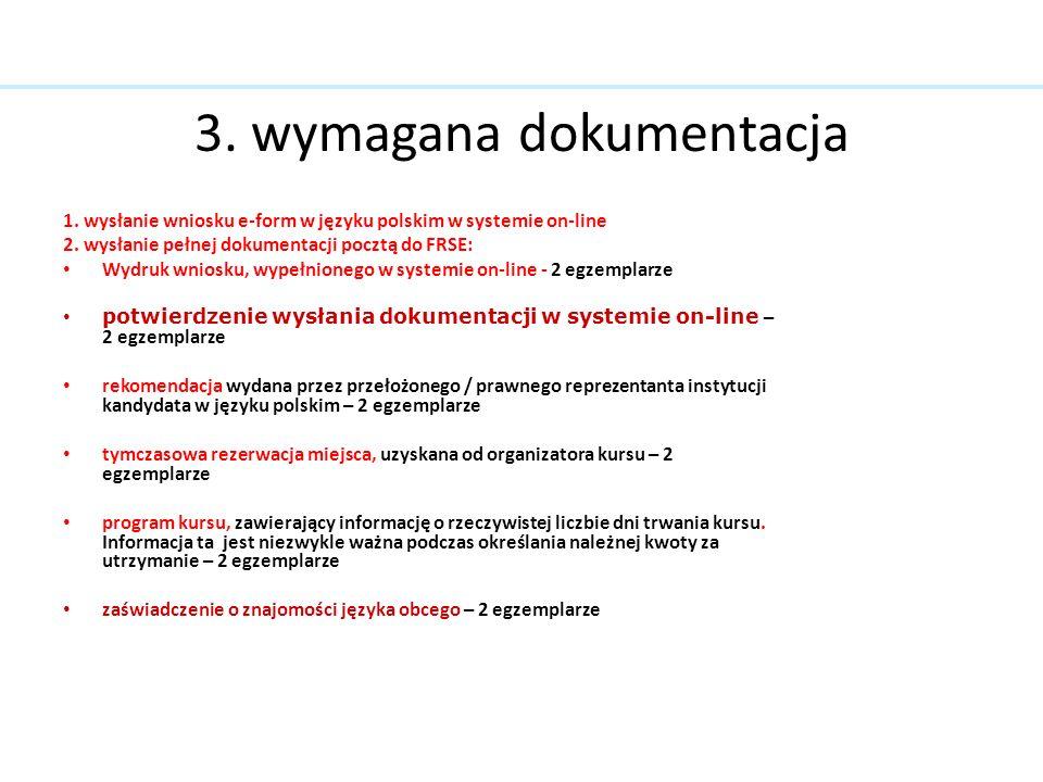 3. wymagana dokumentacja 1. wysłanie wniosku e-form w języku polskim w systemie on-line 2. wysłanie pełnej dokumentacji pocztą do FRSE: Wydruk wniosku
