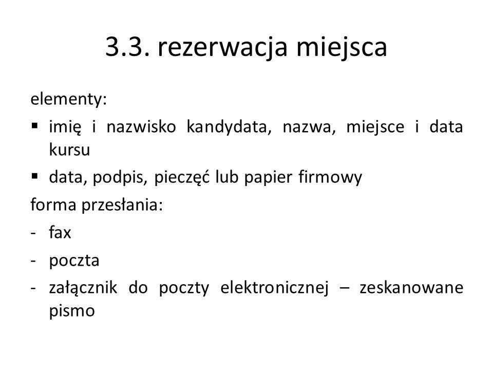 3.3. rezerwacja miejsca elementy: imię i nazwisko kandydata, nazwa, miejsce i data kursu data, podpis, pieczęć lub papier firmowy forma przesłania: -f