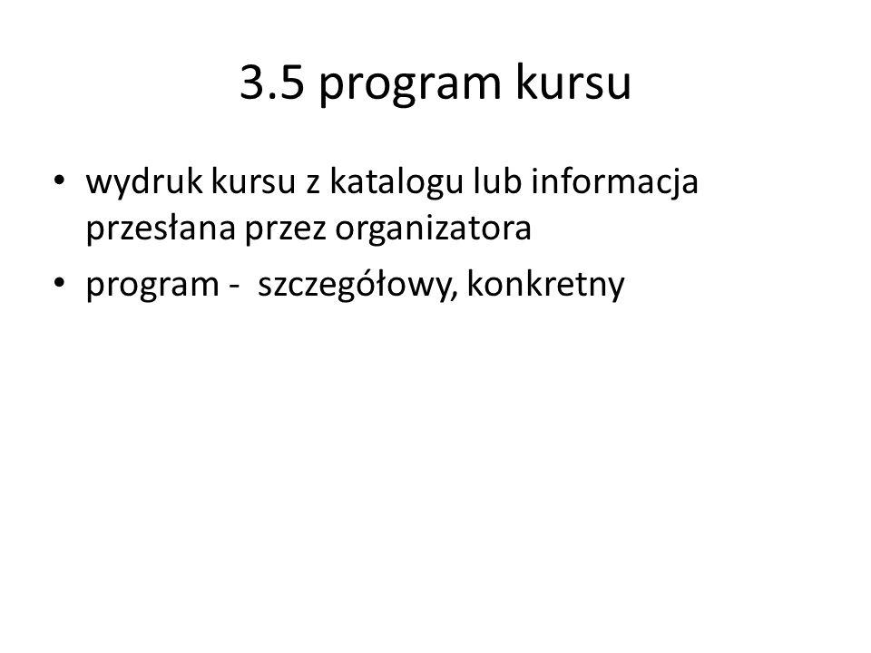 3.5 program kursu wydruk kursu z katalogu lub informacja przesłana przez organizatora program - szczegółowy, konkretny
