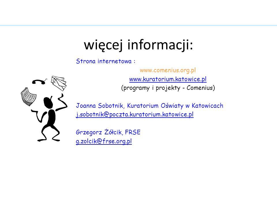 więcej informacji: Strona internetowa : www.comenius.org.pl www.kuratorium.katowice.pl (programy i projekty - Comenius) Joanna Sobotnik, Kuratorium Oś