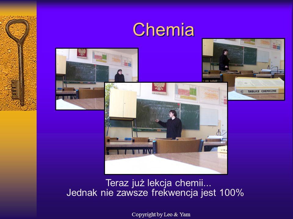 Copyright by Leo & Yam Przerwy A tak na przerwie przed chemią bawią się grzeczne dzieci...