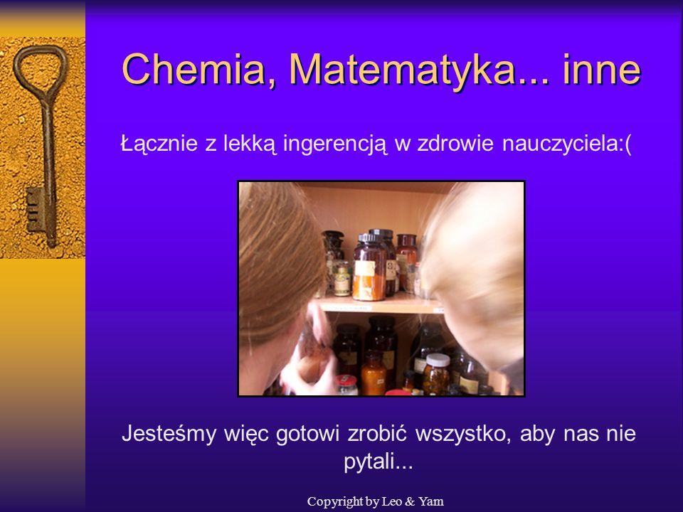 Copyright by Leo & Yam Chemia, Matematyka... inne Czasem zdarzają się też inne skutki uboczne...