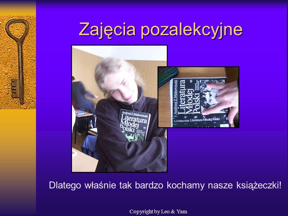 Copyright by Leo & Yam Zajęcia pozalekcyjne Ponadto, uczą nas korzystać odpowiednio z naszych podręczników!