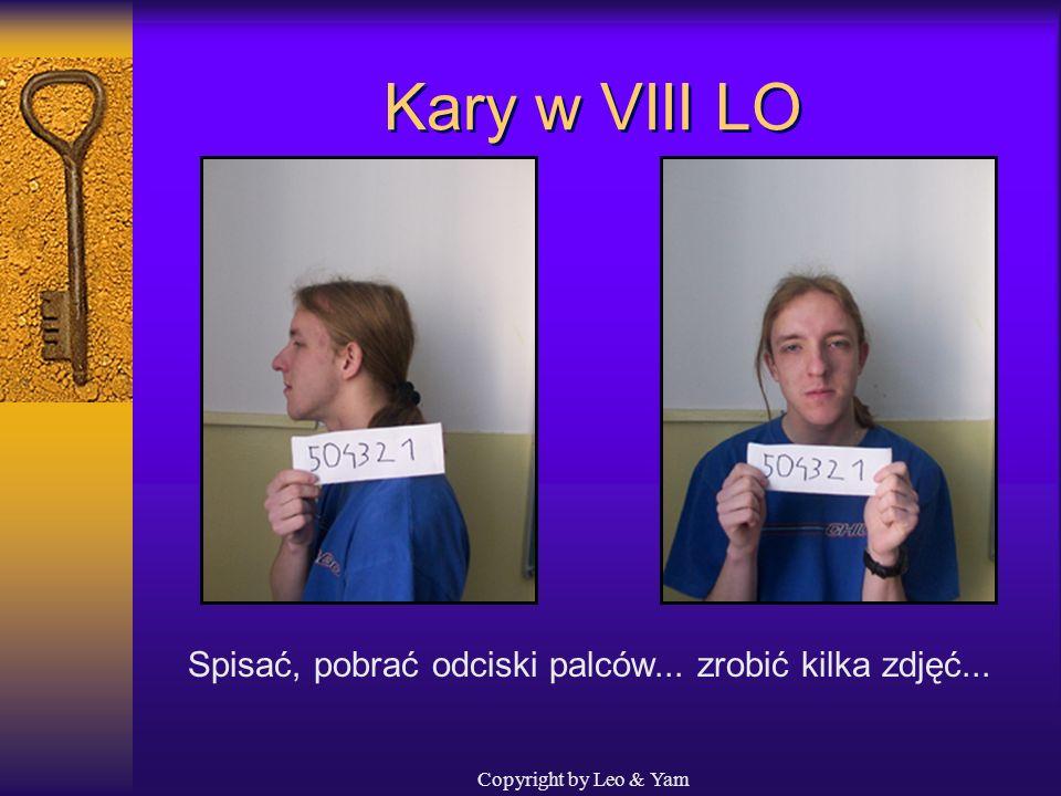 Copyright by Leo & Yam Klasówki Przed każdą klasówką- rewizja osobista...