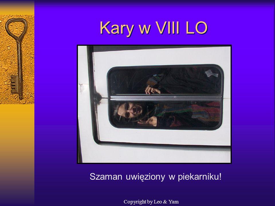 Copyright by Leo & Yam Kary w VIII LO...i do aresztu... Odbiór tylko przez rodziców po najbliższej wywiadówce:(