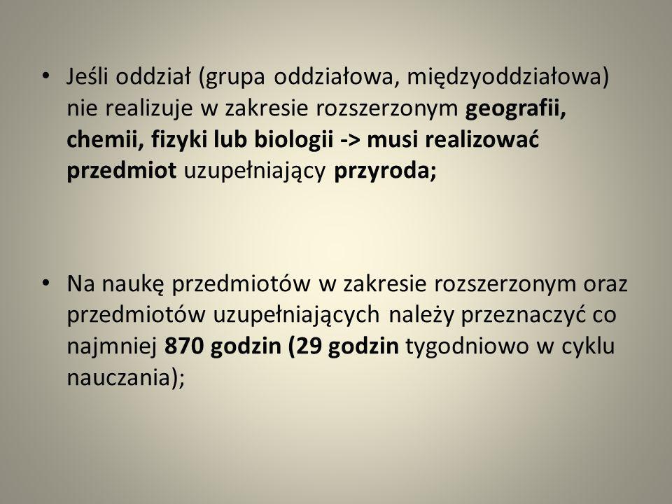 Jeśli oddział (grupa oddziałowa, międzyoddziałowa) nie realizuje w zakresie rozszerzonym geografii, chemii, fizyki lub biologii -> musi realizować prz