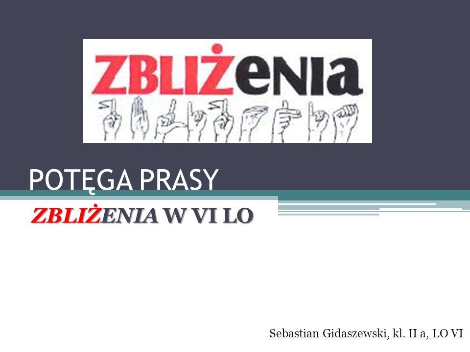 POTĘGA PRASY ZBLIŻENIA W VI LO Sebastian Gidaszewski, kl. II a, LO VI