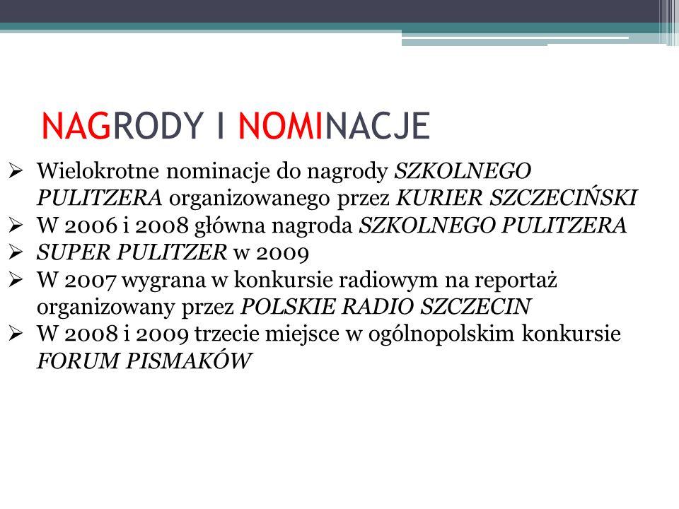 NAGRODY I NOMINACJE Wielokrotne nominacje do nagrody SZKOLNEGO PULITZERA organizowanego przez KURIER SZCZECIŃSKI W 2006 i 2008 główna nagroda SZKOLNEG