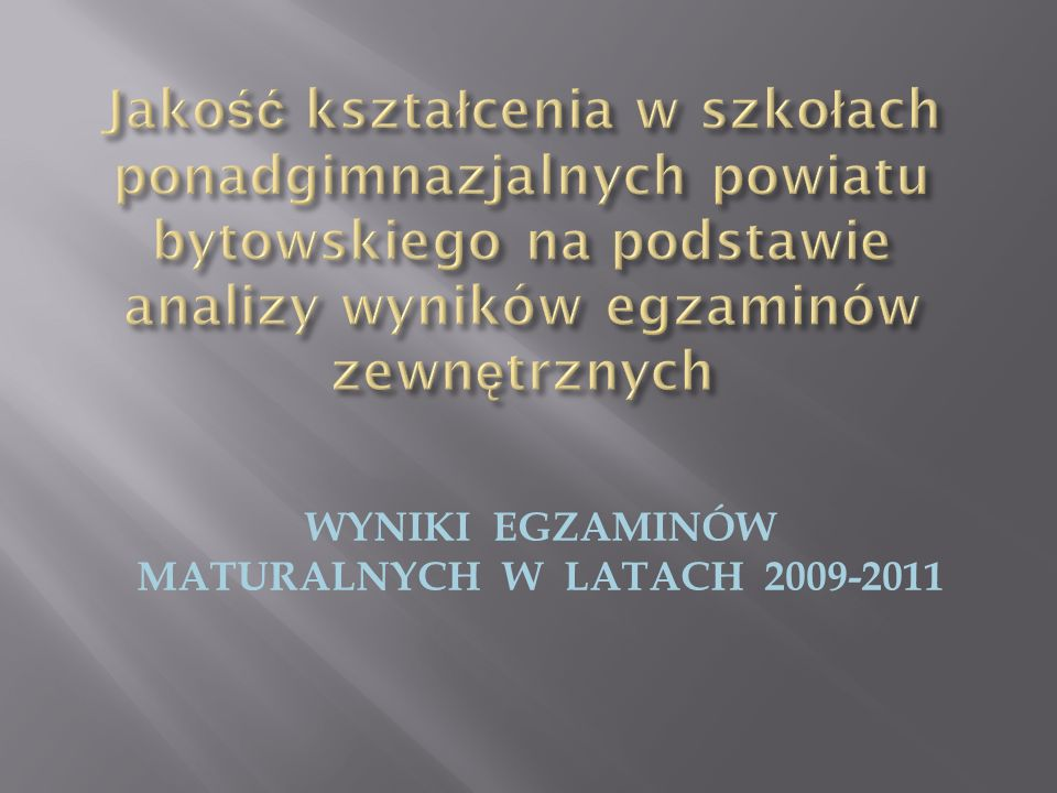 WYNIKI EGZAMINÓW MATURALNYCH W LATACH 2009-2011