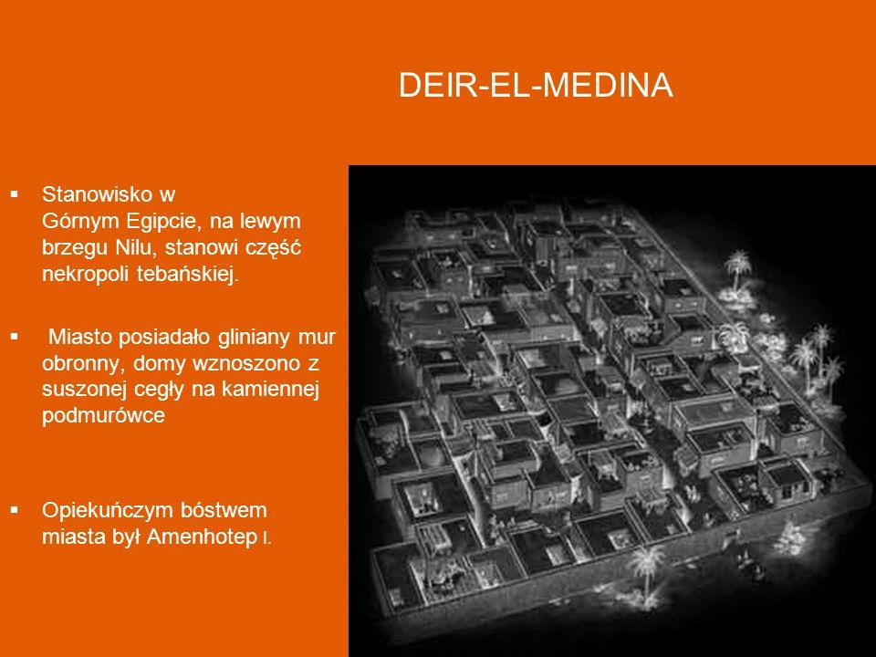 DEIR-EL-MEDINA Stanowisko w Górnym Egipcie, na lewym brzegu Nilu, stanowi część nekropoli tebańskiej. Miasto posiadało gliniany mur obronny, domy wzno