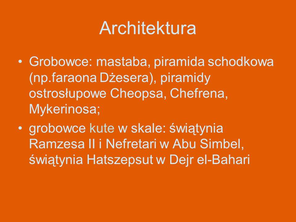 Architektura Grobowce: mastaba, piramida schodkowa (np.faraona Dżesera), piramidy ostrosłupowe Cheopsa, Chefrena, Mykerinosa; grobowce kute w skale: ś