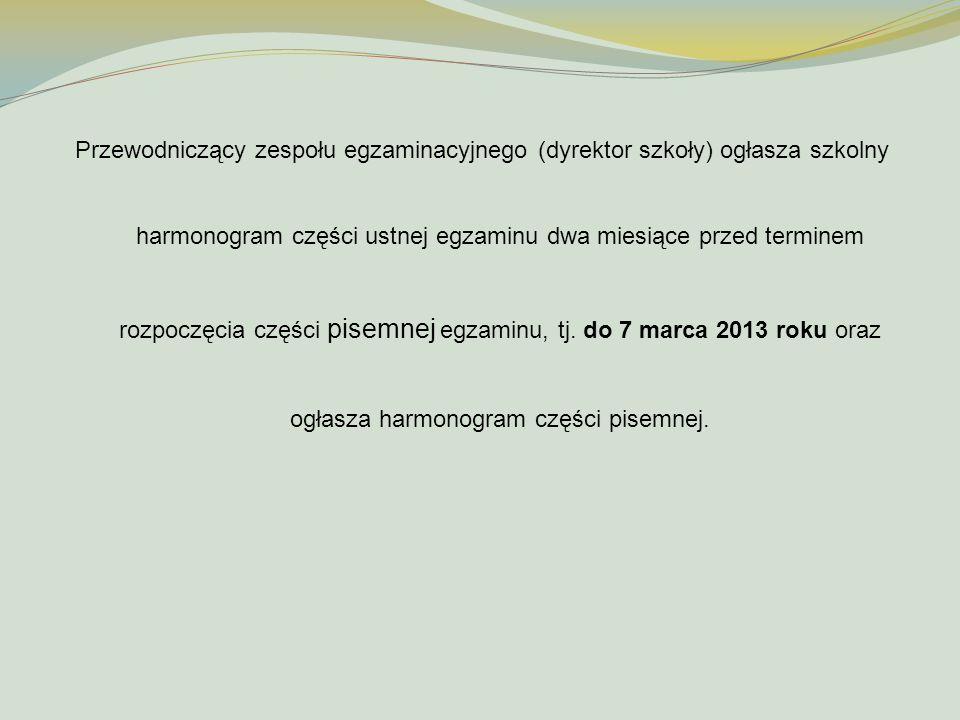 Przewodniczący zespołu egzaminacyjnego (dyrektor szkoły) ogłasza szkolny harmonogram części ustnej egzaminu dwa miesiące przed terminem rozpoczęcia cz