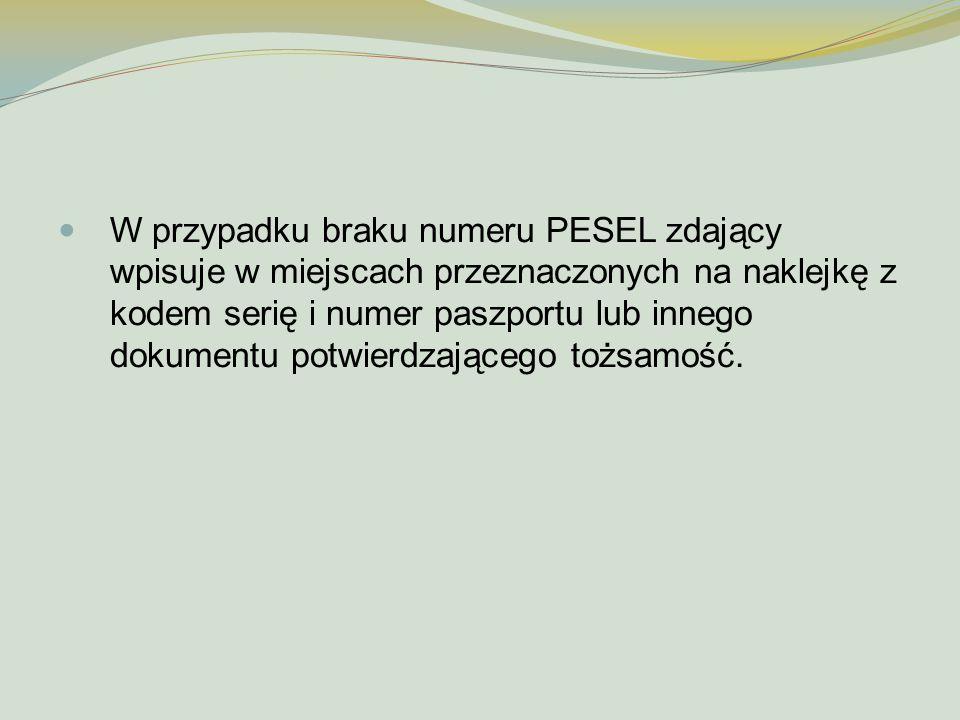 W przypadku braku numeru PESEL zdający wpisuje w miejscach przeznaczonych na naklejkę z kodem serię i numer paszportu lub innego dokumentu potwierdzaj