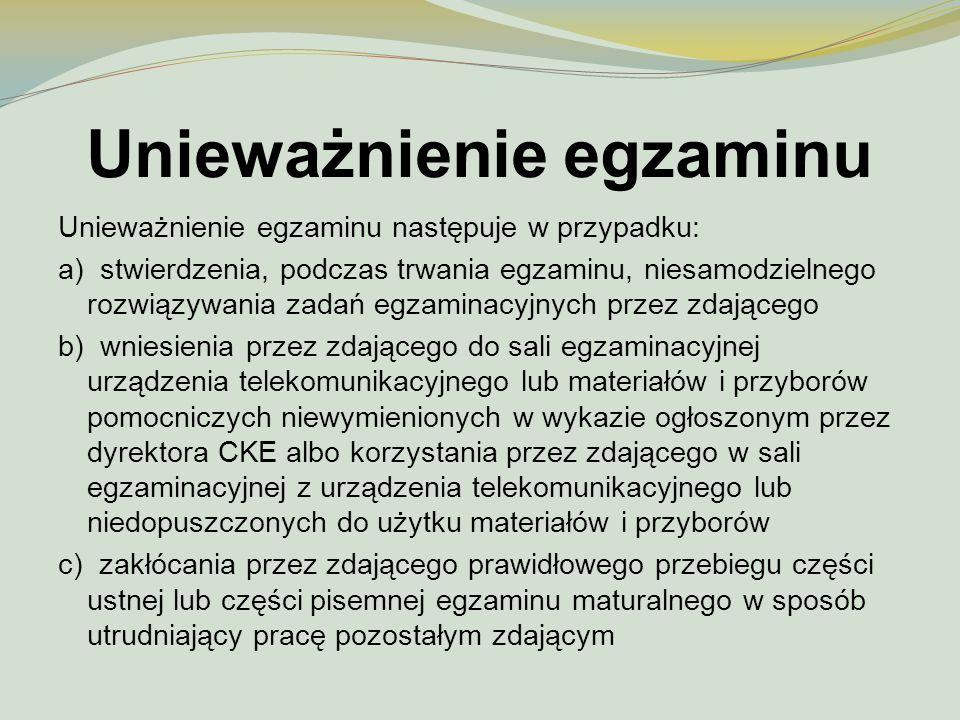 Unieważnienie egzaminu Unieważnienie egzaminu następuje w przypadku: a) stwierdzenia, podczas trwania egzaminu, niesamodzielnego rozwiązywania zadań e