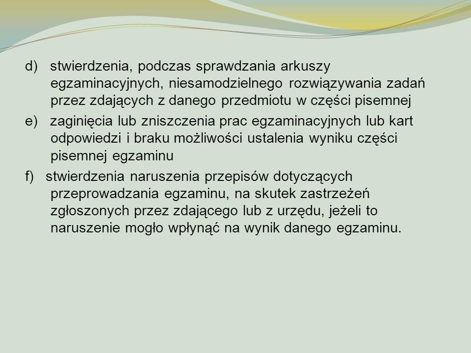 d) stwierdzenia, podczas sprawdzania arkuszy egzaminacyjnych, niesamodzielnego rozwiązywania zadań przez zdających z danego przedmiotu w części pisemn