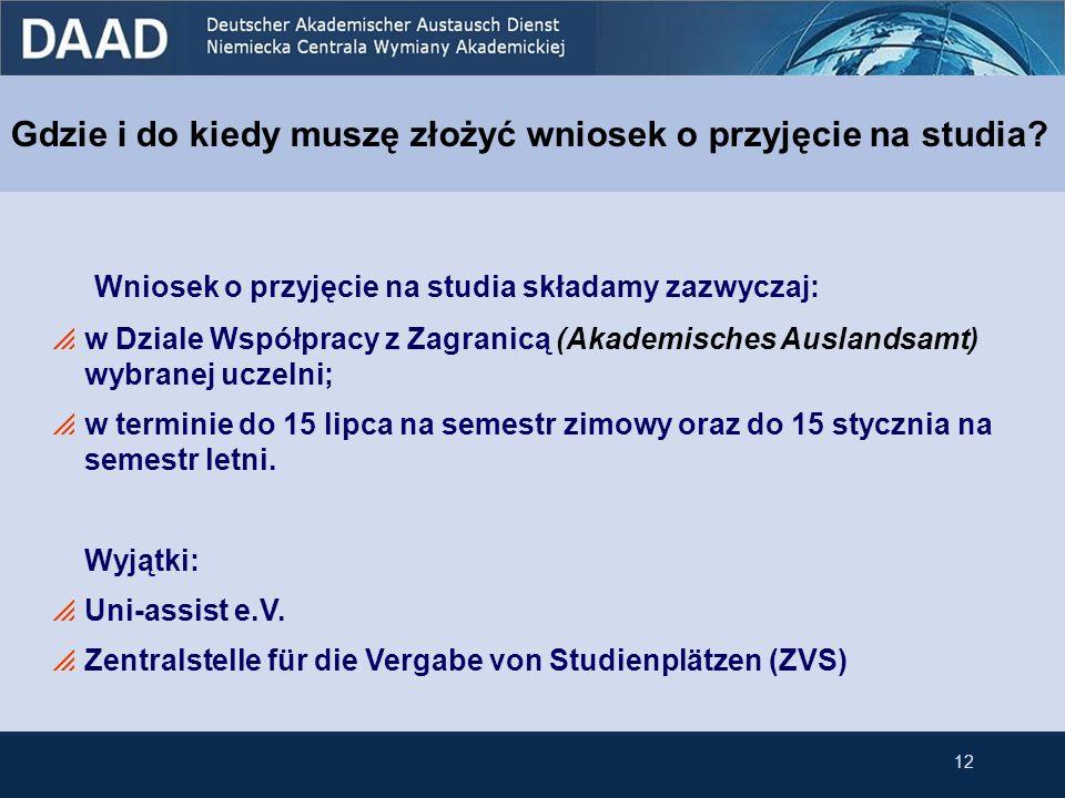 Wniosek o przyjęcie na studia składamy zazwyczaj: w Dziale Współpracy z Zagranicą (Akademisches Auslandsamt) wybranej uczelni; w terminie do 15 lipca