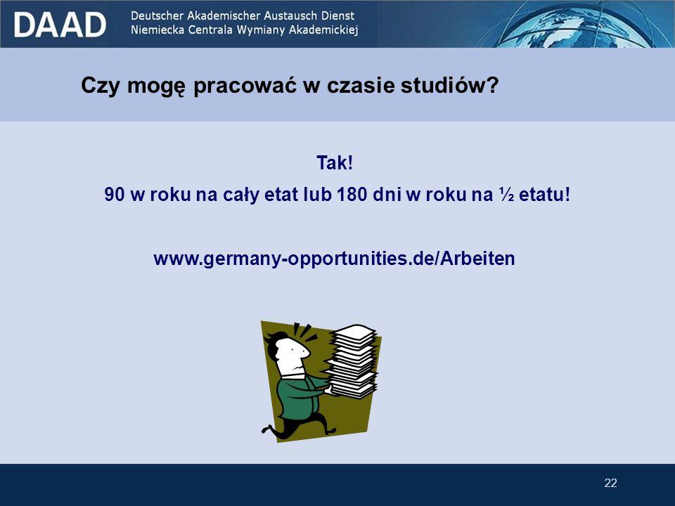 Czy mogę pracować w czasie studiów? Tak! 90 w roku na cały etat lub 180 dni w roku na ½ etatu! www.germany-opportunities.de/Arbeiten 22
