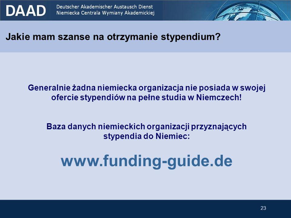 Jakie mam szanse na otrzymanie stypendium? 23 Generalnie żadna niemiecka organizacja nie posiada w swojej ofercie stypendiów na pełne studia w Niemcze