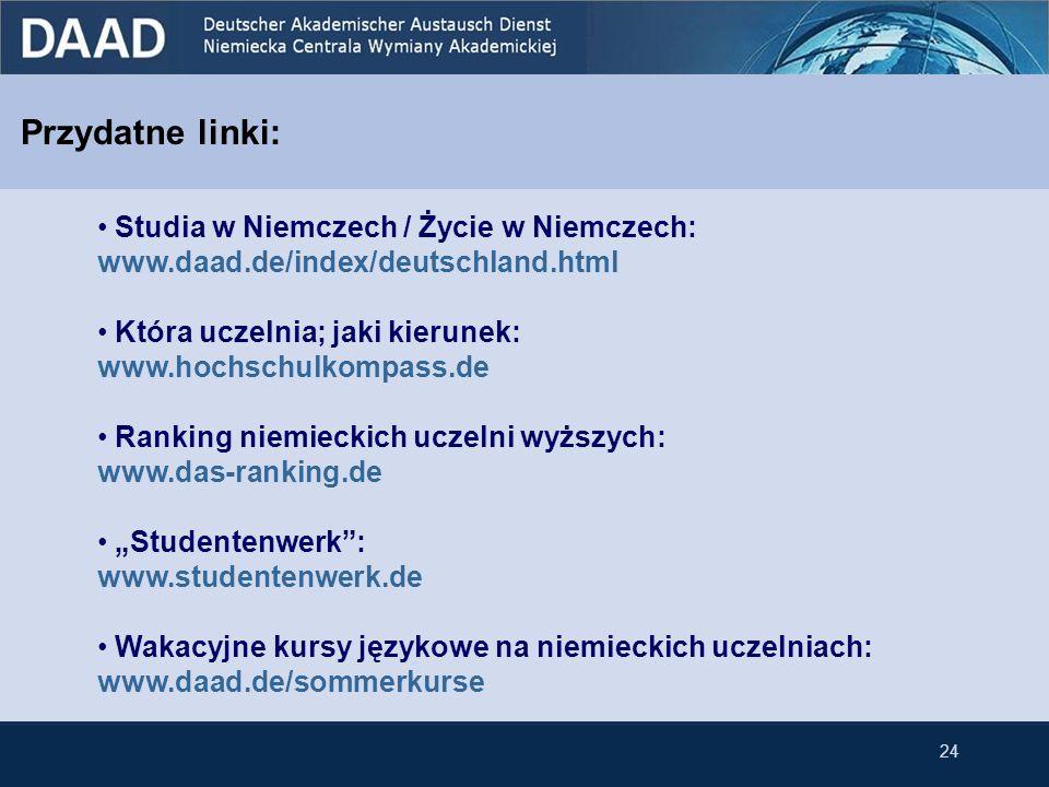 Przydatne linki: 24 Studia w Niemczech / Życie w Niemczech: www.daad.de/index/deutschland.html Która uczelnia; jaki kierunek: www.hochschulkompass.de