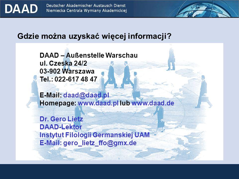 DAAD i jej oferta stypendialna Gdzie można uzyskać więcej informacji? DAAD – Außenstelle Warschau ul. Czeska 24/2 03-902 Warszawa Tel.: 022-617 48 47