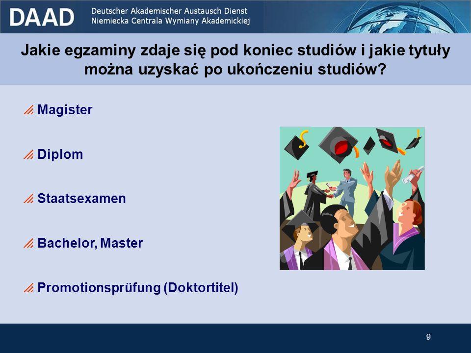 Magister Diplom Staatsexamen Bachelor, Master Promotionsprüfung (Doktortitel) 9 Jakie egzaminy zdaje się pod koniec studiów i jakie tytuły można uzysk