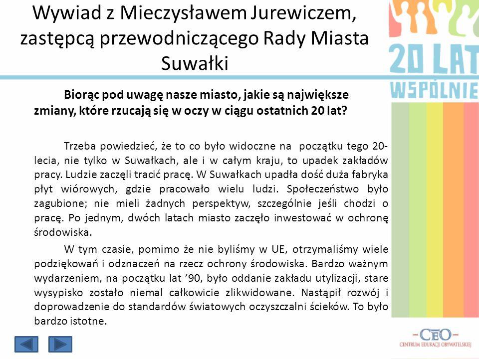 Wywiad z Mieczysławem Jurewiczem, zastępcą przewodniczącego Rady Miasta Suwałki Biorąc pod uwagę nasze miasto, jakie są największe zmiany, które rzuca