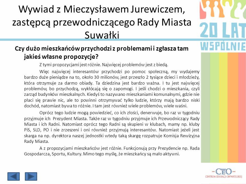 Wywiad z Mieczysławem Jurewiczem, zastępcą przewodniczącego Rady Miasta Suwałki Czy dużo mieszkańców przychodzi z problemami i zgłasza tam jakieś włas