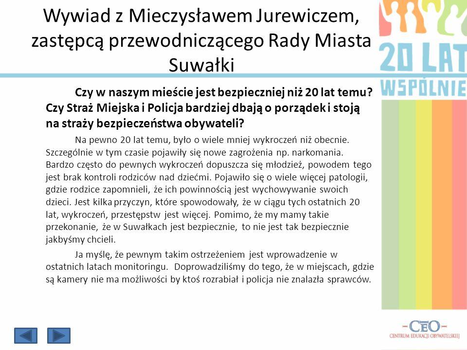 Wywiad z Mieczysławem Jurewiczem, zastępcą przewodniczącego Rady Miasta Suwałki Czy w naszym mieście jest bezpieczniej niż 20 lat temu? Czy Straż Miej