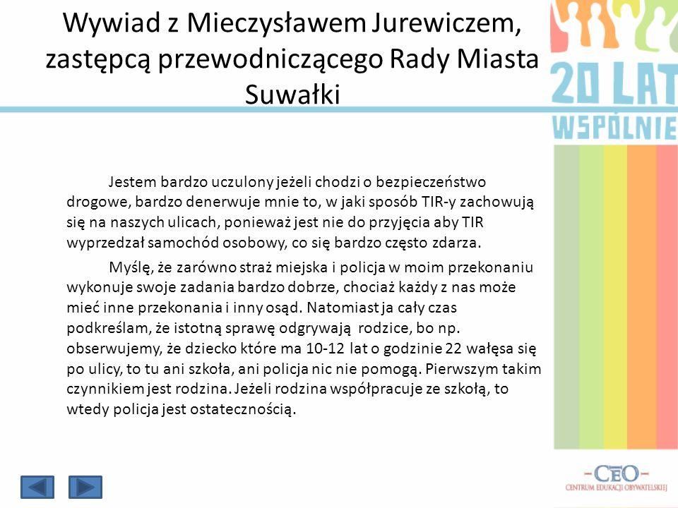 Wywiad z Mieczysławem Jurewiczem, zastępcą przewodniczącego Rady Miasta Suwałki Jestem bardzo uczulony jeżeli chodzi o bezpieczeństwo drogowe, bardzo