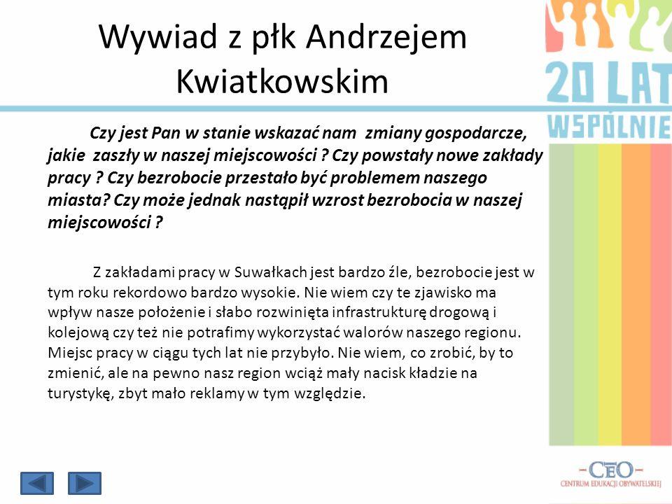 Wywiad z płk Andrzejem Kwiatkowskim Czy jest Pan w stanie wskazać nam zmiany gospodarcze, jakie zaszły w naszej miejscowości ? Czy powstały nowe zakła
