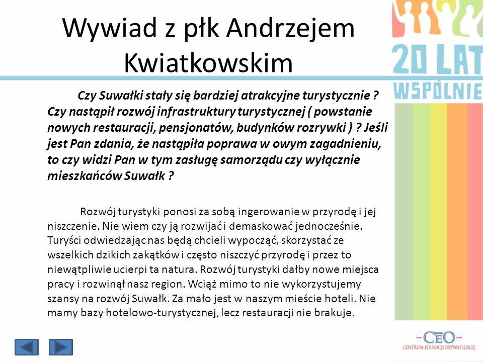 Wywiad z płk Andrzejem Kwiatkowskim Czy Suwałki stały się bardziej atrakcyjne turystycznie ? Czy nastąpił rozwój infrastruktury turystycznej ( powstan
